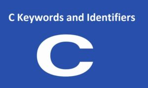 C Keywords and Identifiers