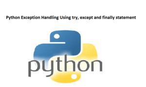 Python Exception Handling Using try, except and finally statement