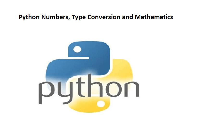 Python Numbers, Type Conversion and Mathematics