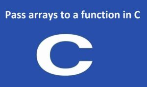 Pass arrays to a function in C