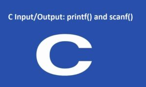 C Input/Output: printf() and scanf()