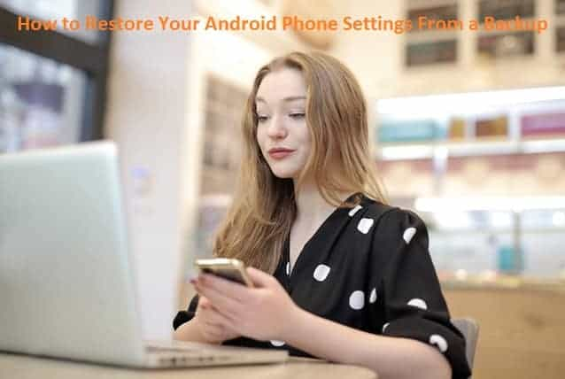 How to Restore Your Android Phone Settings From a Backup