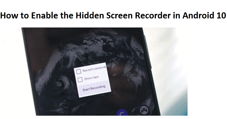 How to Enable the Hidden Screen Recorder in Android 10