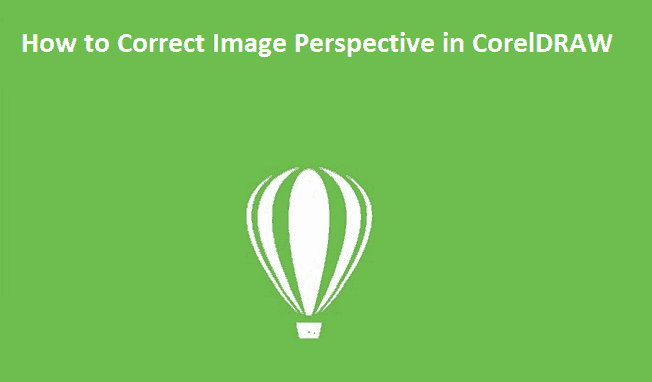 How to Correct Image Perspective in CorelDRAW