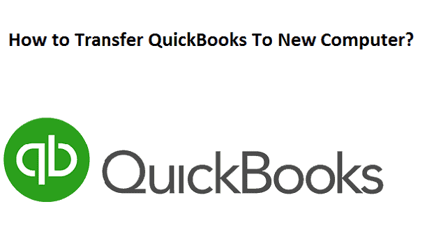 How to Transfer QuickBooks To New Computer?