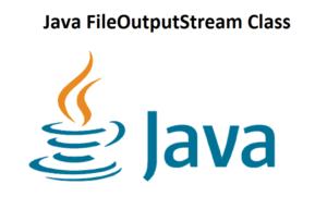 Java FileOutputStream Class