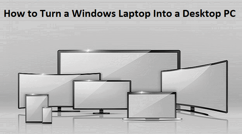 How to Turn a Windows Laptop Into a Desktop PC