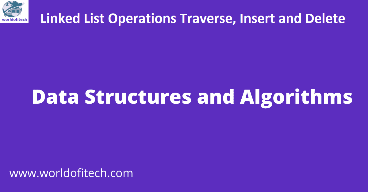 Linked List Operations: Traverse, Insert and Delete